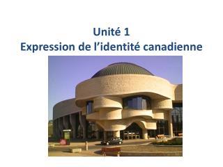 Unité 1  Expression de l'identité canadienne
