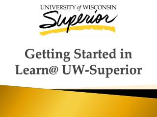 Getting Started in  Learn@ UW-Superior
