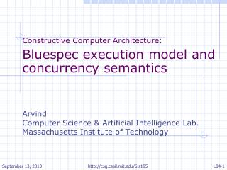 Constructive Computer Architecture: Bluespec execution model and concurrency semantics Arvind