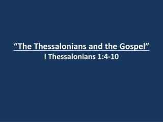 """The Thessalonians and the Gospel"" I Thessalonians 1:4-10"