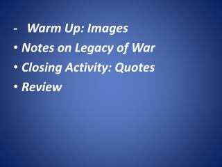 -   Warm Up: Images Notes on Legacy of War Closing Activity: Quotes Review
