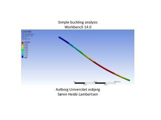 Simple buckling analysis Workbench 14.0 Aalborg Universitet esbjerg  Søren Heide Lambertsen