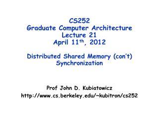 Prof John D. Kubiatowicz http://www.cs.berkeley.edu/~kubitron/cs252