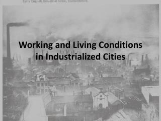 Working and Living Conditions in Industrialized Cities