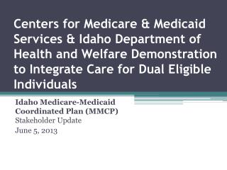 Idaho Medicare-Medicaid Coordinated Plan (MMCP)  Stakeholder Update June 5, 2013