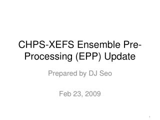 CHPS-XEFS Ensemble Pre-Processing (EPP) Update