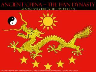 Ancient China – The Han Dynasty Arman, Bob, Chris ,  Keith, Nadheeran