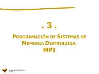 . 3 . P ROGRAMACIÓN DE S ISTEMAS DE  M EMORIA  D ISTRIBUIDA : MPI
