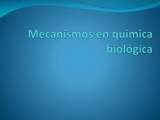 Mecanismos en qu�mica biol�gica