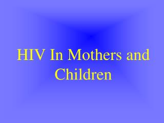 HIV In Mothers and Children