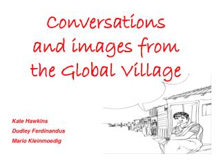 Conversations and images from the Global Village