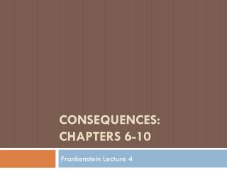 CONSEQUENCES: CHAPTERS 6-10