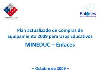 Plan actualizado de Compras de Equipamiento 2009 para Usos Educativos MINEDUC – Enlaces