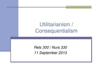 Utilitarianism /  Consequentialism