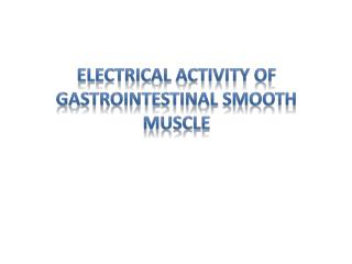 Electrical Activity of Gastrointestinal Smooth Muscle