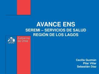 AVANCE ENS  SEREMI – SERVICIOS DE SALUD REGIÓN DE LOS LAGOS