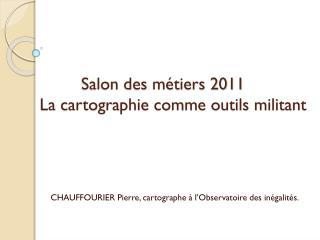 Salon des métiers 2011 La cartographie comme outils militant