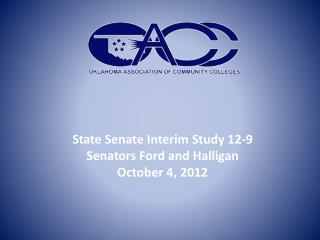 State Senate Interim Study 12-9 Senators Ford and Halligan October 4, 2012