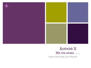 Activité II  Ma via avant . . . .