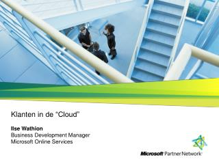"Klanten  in de ""Cloud "" Ilse Wathion Business Development Manager Microsoft Online Services"