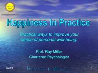 Practical ways to improve your  sense of personal well-being. Prof. Ray Miller