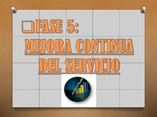 FASE 5: MEJORA CONTINUA DEL SERVICIO