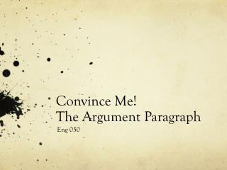 Convince Me!  The Argument Paragraph