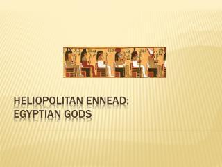 Heliopolitan Ennead: Egyptian Gods