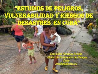 """""""Estudios de peligros, vulnerabilidad y riesgos de desastresen Cuba"""""""
