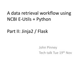 A data retrieval workflow using NCBI E- Utils  + Python Part II: Jinja2 / Flask