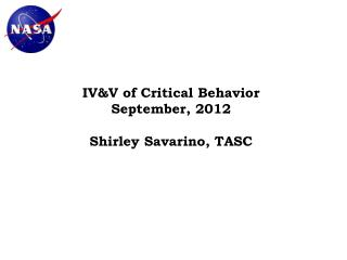 IV&V of Critical Behavior September, 2012 Shirley Savarino, TASC