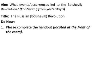 Aim:  What events/occurrences led to the Bolshevik Revolution?  (Continuing from yesterday's)