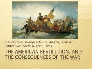 The American Revolution, and the consequences of the war