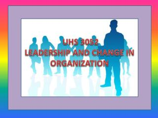 UHS 3052 LEADERSHIP AND CHANGE IN ORGANIZATION