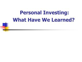 Personal Investing: What Have We Learned?