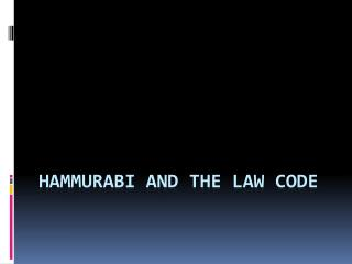 Hammurabi and the Law Code