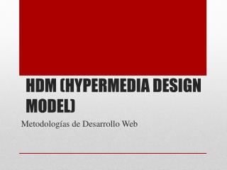 HDM (HYPERMEDIA DESIGN MODEL)