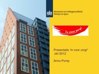 P resentatie 'In voor  z org!'  okt 2012 Anno Pomp