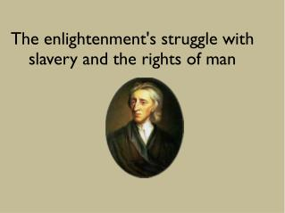 The enlightenment's struggle with slavery and the rights of man