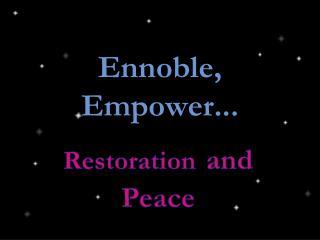 Ennoble, Empower...