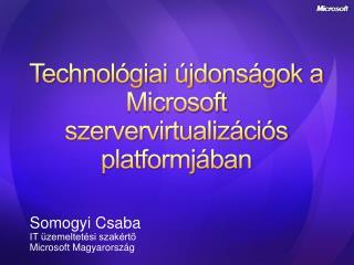 Technológiai újdonságok a Microsoft szervervirtualizációs platformjában
