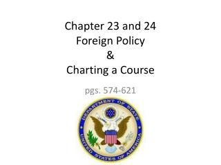 Chapter 23 and 24 Foreign Policy & Charting a Course