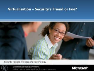 Virtualisation � Security�s Friend or Foe?