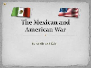 The Mexican and American War