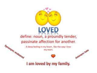 A deep feeling in my heart , like the way I love my mom.
