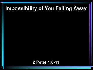 Impossibility of You Falling Away 2 Peter 1:8-11