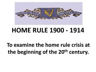 HOME RULE 1900 - 1914