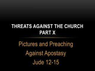 THREATS AGAINST THE CHURCH Part X