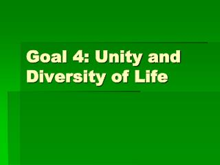 Goal 4: Unity and Diversity of Life