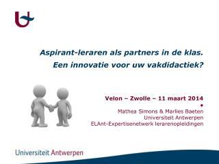 Velon – Zwolle – 11 maart 2014 ● Mathea Simons & Marlies Baeten Universiteit Antwerpen